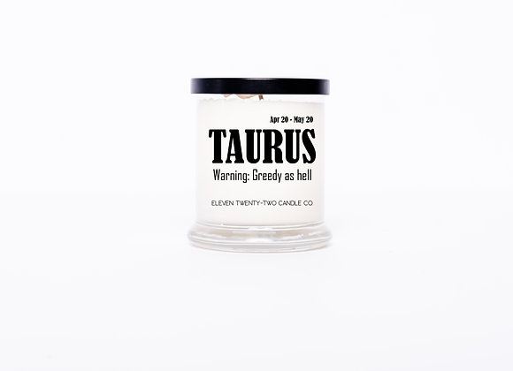 TAURUS -GREEDY AS HELL