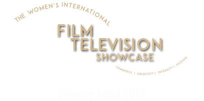THE WOMAN'S INTERNATIONAL FILM & TELEVISION SHOWCASE, VISIONARY AWARD 2012