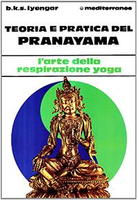 Teoria E Pratica Del Pranayama: L'arte Della Respirazione Yoga