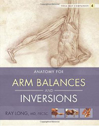 Yoga Mat Companion Vol. 4 Anatomy For Arm Balances And Inversion
