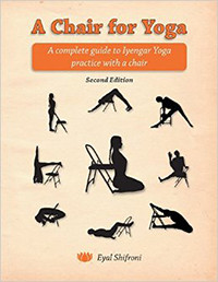 A Chair Of Yoga: A Complete Guide To Iyengar Yoga Practice With A Chair