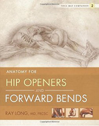 Yoga Mat Companion Vol. 2 Anatomy For Hip Openers And Forward Bends