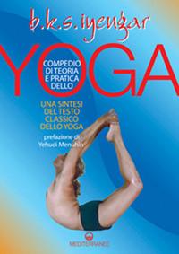 Compendio Di Teoria E Pratica Dello Yoga: Una Sintesi Del Testo Classico Dello Yoga