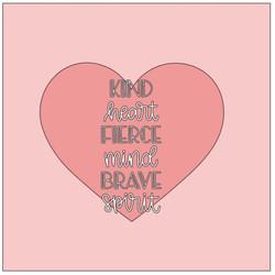 Heart- KIND heart FIERCE mind BRAVE spir