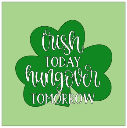 Shamrock- Irish today hungover tomorrow.
