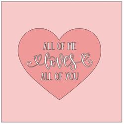 Heart- all of me loves all of you.JPG