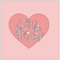 Heart- I love you more everyday.JPG