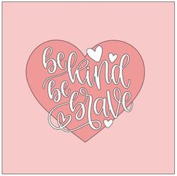 Heart- be kind be brave.JPG