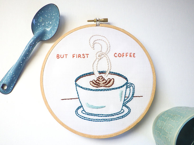 """""""But First Coffee"""" Embroidery Pattern/Kit"""