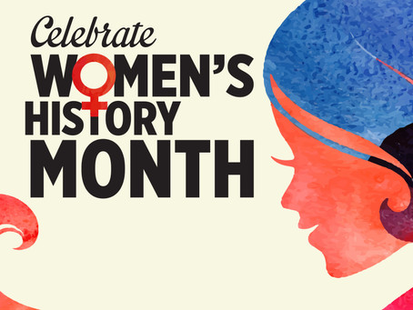 It's March – and We Celebrate National Women's History Month