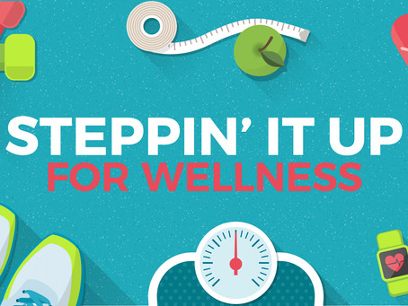 Steppin' It Up for Wellness & Stayin' Healthy!