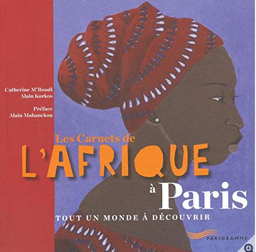 carnets de l'Afrique à Paris Catherine M'Boudi et Alain Korkos