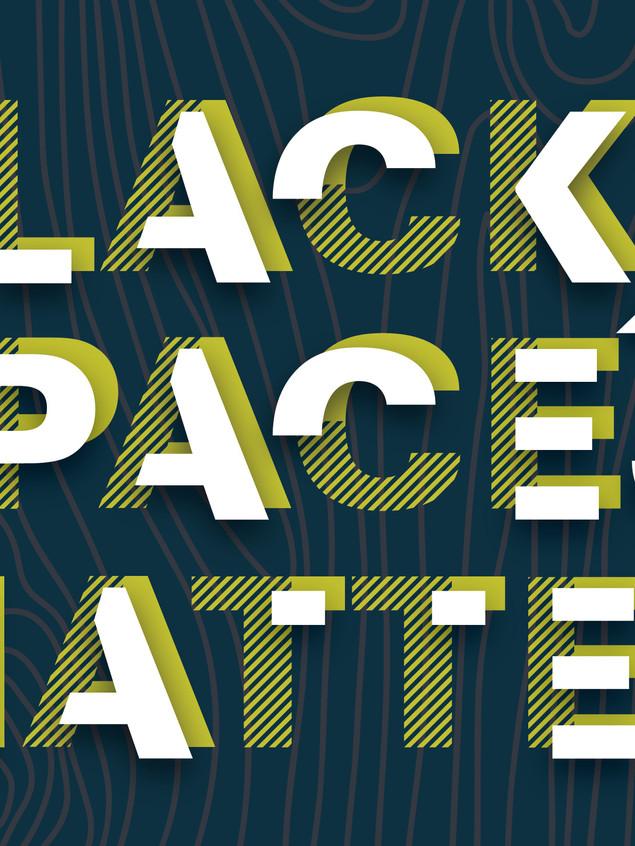 Black Spaces Matter