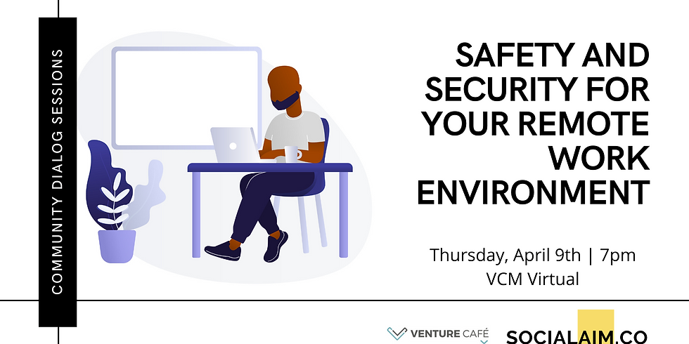 Safety and Security for your Remote Work Environment