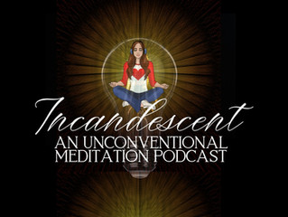 New Podcast: Incandescent Podcast - An Unconventional Meditation Podcast