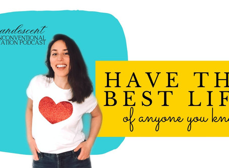 How to Have the Best Life of Anyone You Know