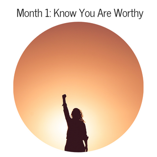 Month 1: Know You Are Worthy