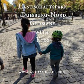 Landschaftspark Duisburg-Nord,Germany with Kids