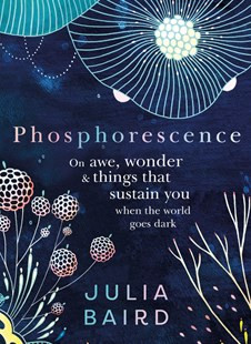 Book Review: Phosphorescence by Julia Baird