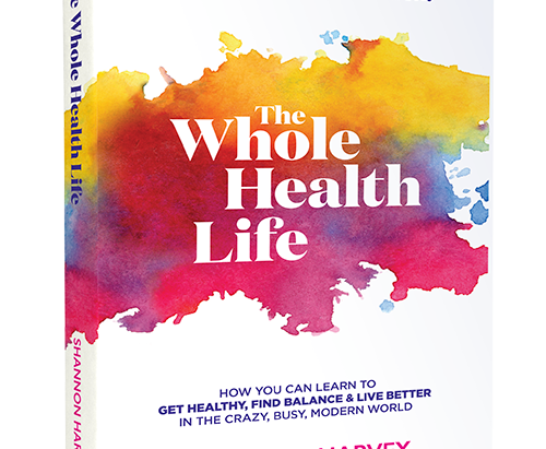 The Whole Health Life  by Shannon Harvey