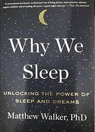 Why We Sleep by Matthew Walker, PhD