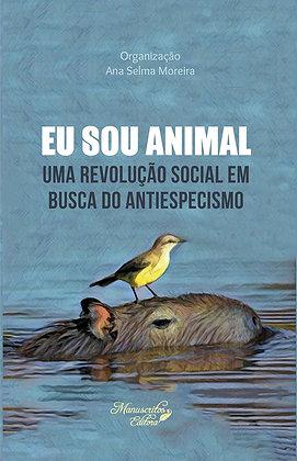 Eu Sou AnimalEu Sou Animal: uma revolução social em busca do antiespecismo