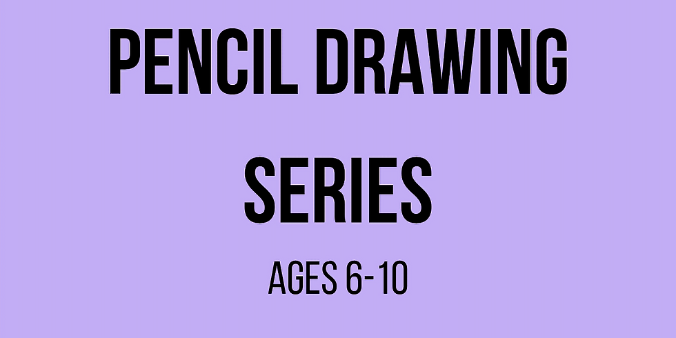 Pencil Drawing Series (Ages 6-10)
