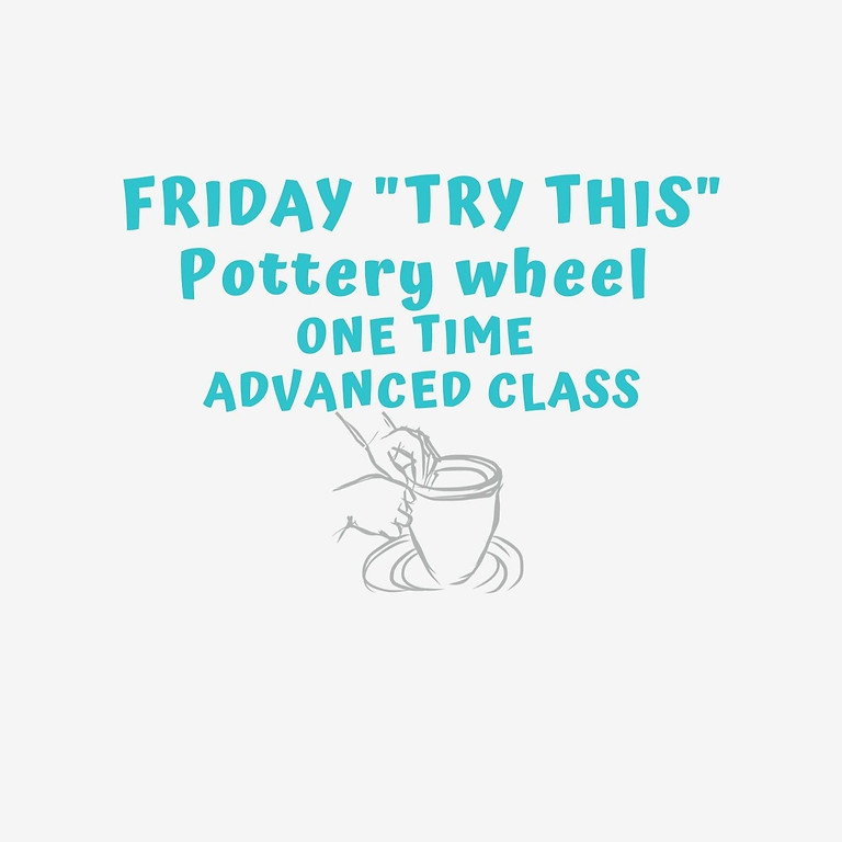 """""""Try This"""" Advanced Pottery Class"""