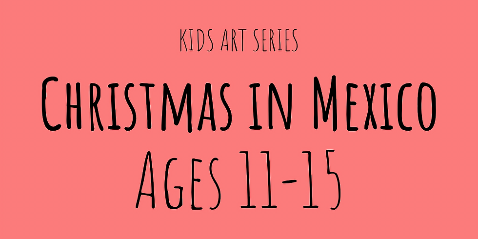 Christmas in Mexico (Ages 11-15)