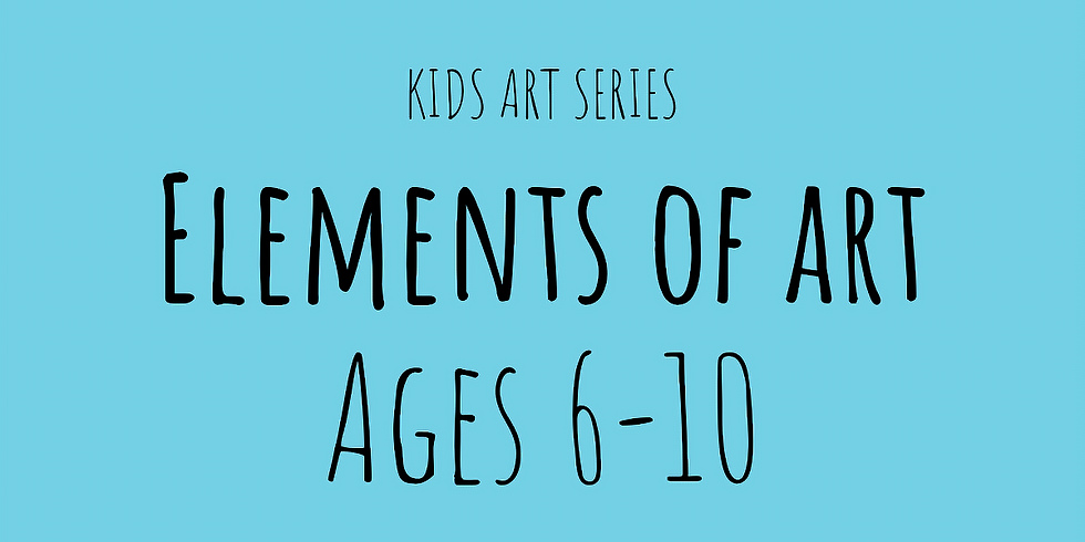 Elements of Art (Ages 6-10)