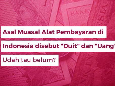 """Asal Muasal Alat Pembayaran di Indonesia disebut """"Duit"""" dan """"Uang"""". Udah tau belum?"""