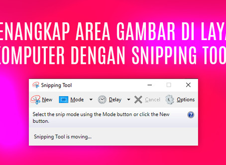Menangkap Area Gambar di Layar Komputer Dengan Snipping Tool