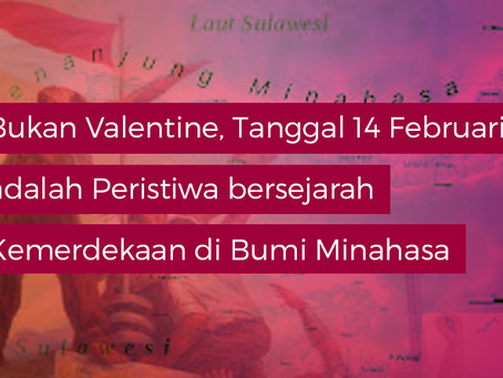 Bukan Valentine, Tanggal 14 Februari adalah Peristiwa bersejarah Kemerdekaan di Bumi Minahasa