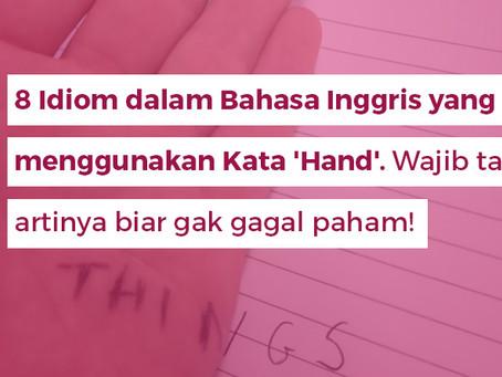 8 Idiom dalam Bahasa Inggris yang menggunakan Kata 'Hand'. Wajib tau artinya biar gak gagal paham!