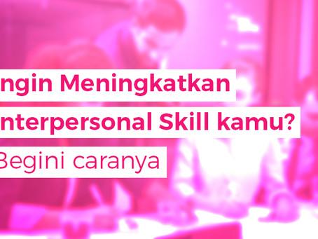 Ingin Meningkatkan Interpersonal Skill kamu? Begini caranya