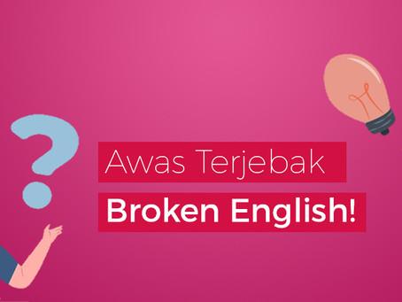 Broken English dan contohnya, jangan sampai terjebak!