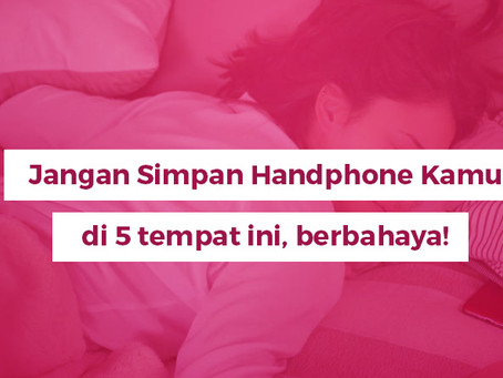 Jangan Simpan Handphone Kamu di 5 tempat ini, berbahaya!