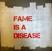 FAME IS A DISEASE