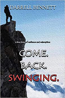 Come. Back. Swinging.: A True Story of Redemption and Resilience