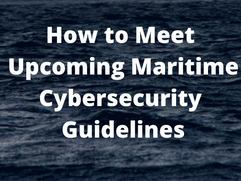 How to Meet Upcoming Maritime Cybersecurity Guidelines