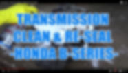 TRANSMISSION CLEAN & RE-SEAL HONDA B-SER