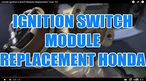 IGNITION SWITCH MODULE REPLACEMENT HONDA