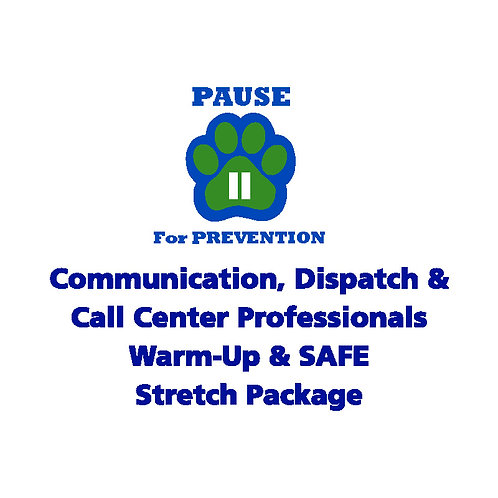 P.A.U.S.E.™ Communication, Dispatch & Call Center Warm-Up & SAFE Stretch Package