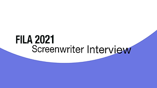FILA 2021 Screenwriter Interview.png