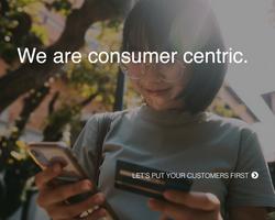 We are consumer centric.