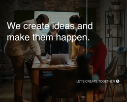 We create ideas and make them happen.