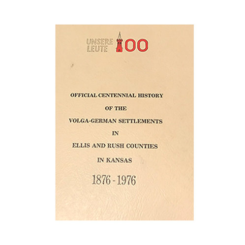 Official Centennial History of the Volga-German Settlements in Ellis and Rush Co