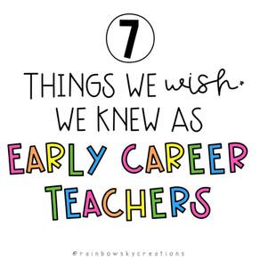 7 things we wish we knew as Early Career Teachers
