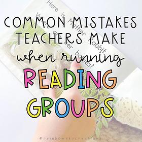 common mistakes teachers make when running reading groups