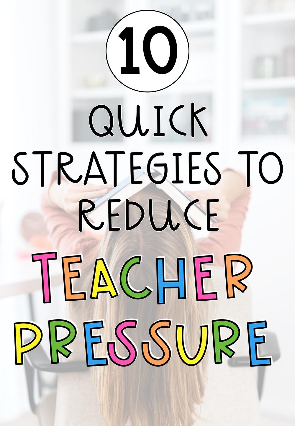10 quick strategies to reduce teacher pressure